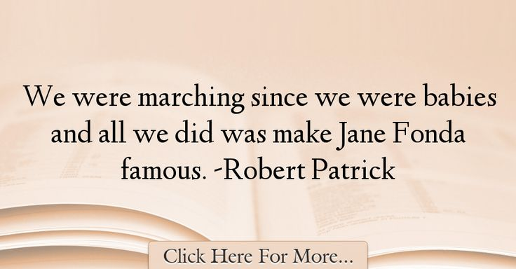 Robert Patrick Quotes About Famous - 21680