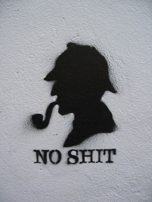 One of my dad's favorite sayings.....: Laughing, Quote, Giggl, Street Art, Shitsherlock, Humor, Shit Sherlock, Sherlock Holmes, Streetart