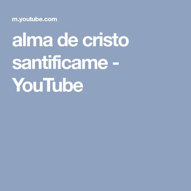 alma de cristo santificame - YouTube
