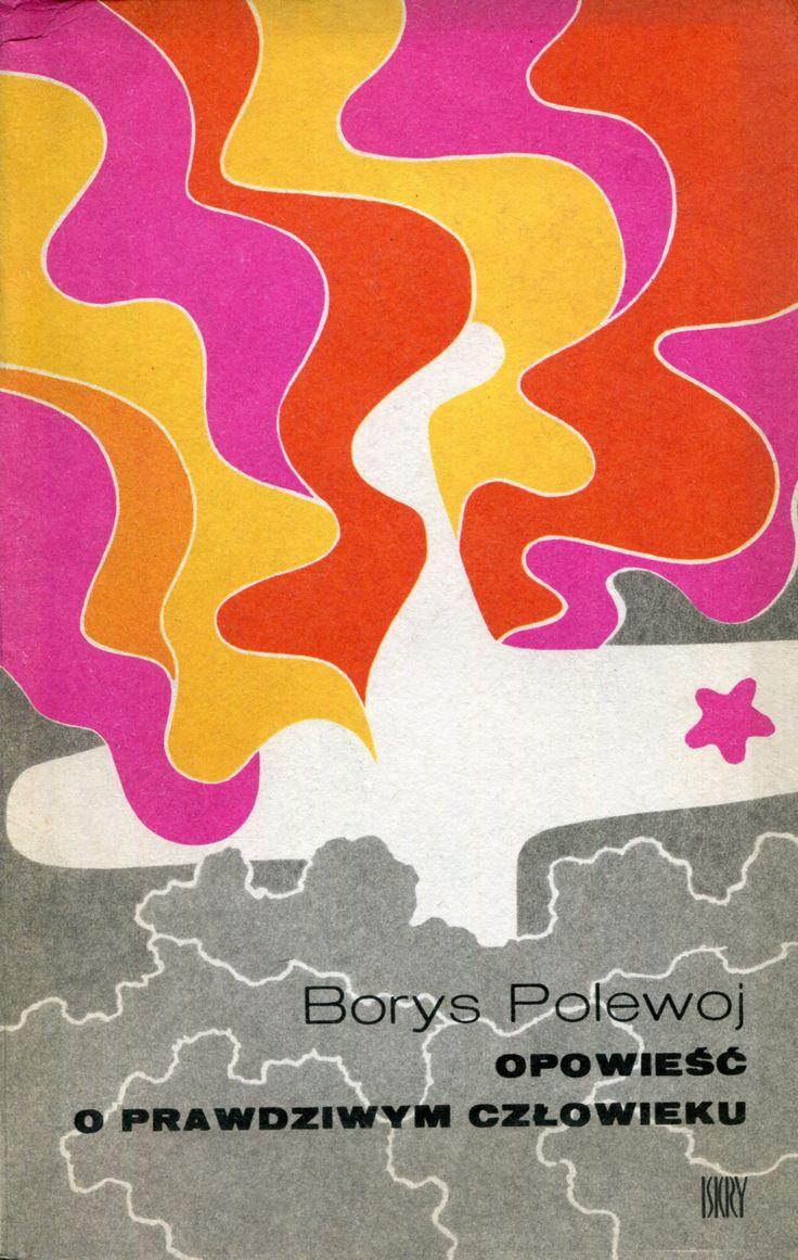"""""""Opowieść o prawdziwym człowieku"""" (Powiesť o nastojaszczem czełowiekie) Borys Polewoj Translated by Jerzy Wyszomirski Cover by Jerzy Kępkiewicz Published by Wydawnictwo Iskry 1978"""