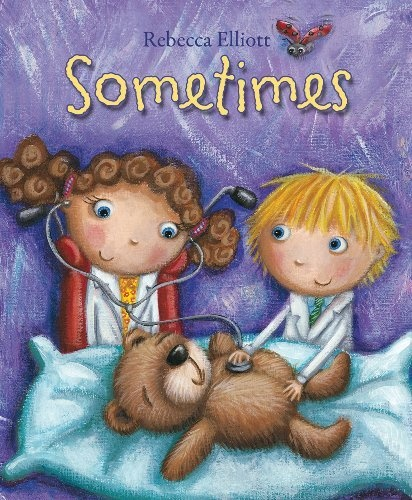 Sometimes by Rebecca Elliott: Helps children cope with a sibling who is seriously ill
