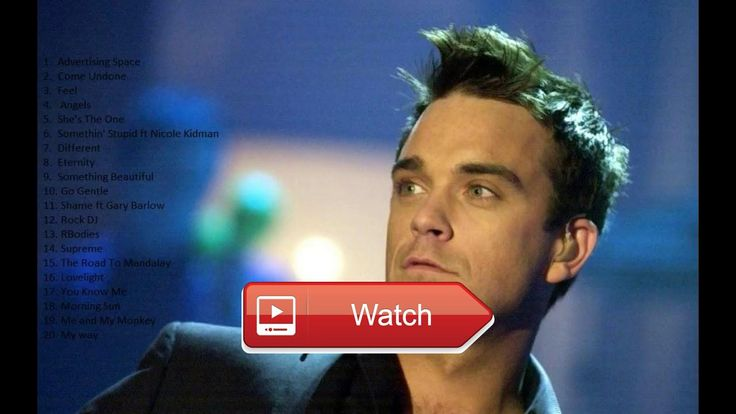 Robbie Williams Playlist The Best Songs of All Time Before 17  Robbie Williams Playlist The Best Songs of All Time Before 17 Robbie Williams Playlist The Best Songs of All Time B