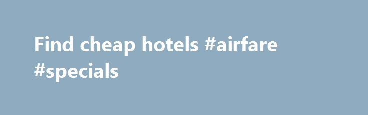 Find cheap hotels #airfare #specials http://cheap.nef2.com/find-cheap-hotels-airfare-specials/  #find cheap hotels # Hotels Here at lastminute.com, we know hotels, and we aim to bring you the best price on a last minute booking. From modern apartments and traditional guesthouses to well-known brands and boutique accommodations; we've got a great choice of places to stay. If you're looking to save a bit of money on your holiday, check out our selection of cheap rooms, or if you want to…