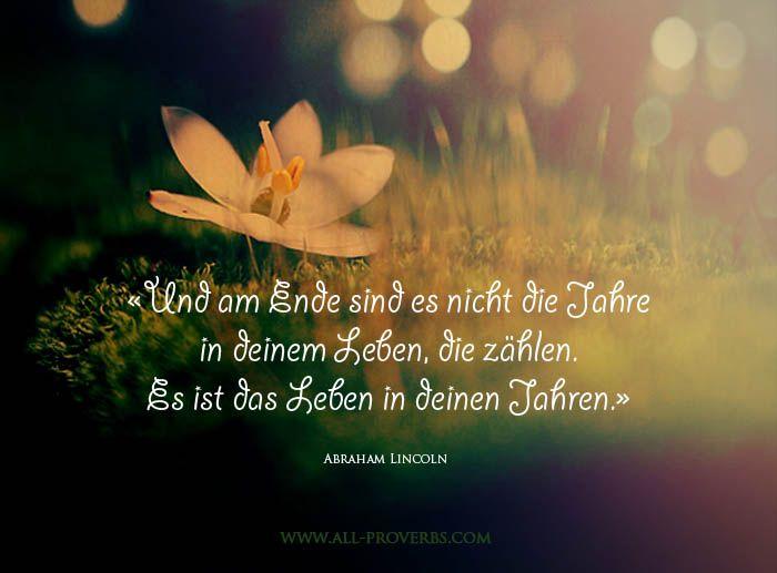Zitate über Leben : « Und am Ende sind es nicht die Jahre in deinem Leben, die zählen. Es ist das Leben in deinen Jahren. » Abraham Lincoln