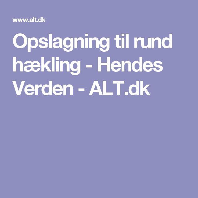 Opslagning til rund hækling - Hendes Verden - ALT.dk