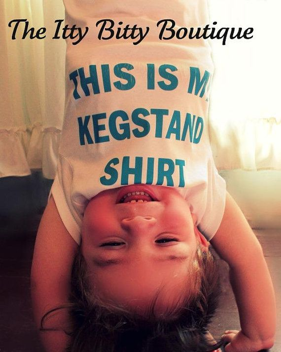 "haha i love this..but i dont think i would win the ""# 1 mom"" award by putting my child in this:(: Kegstand Shirt, Stuff, Shirts, Funny, My Children, Baby, Kid"