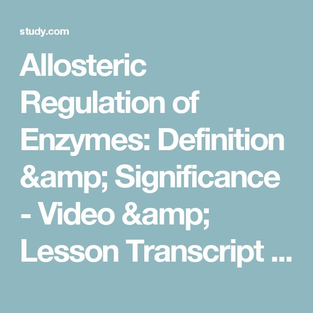 Allosteric Regulation of Enzymes: Definition & Significance - Video & Lesson Transcript | Study.com