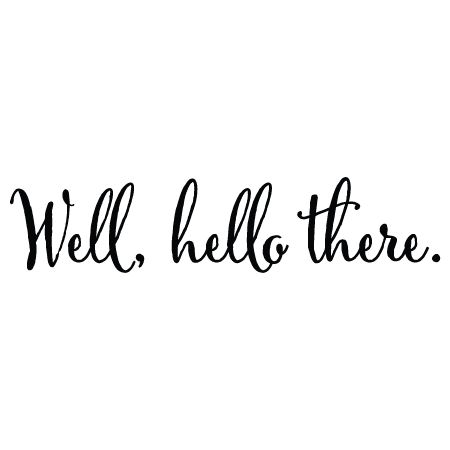 Well Hello There Wall Quotes™ Decal