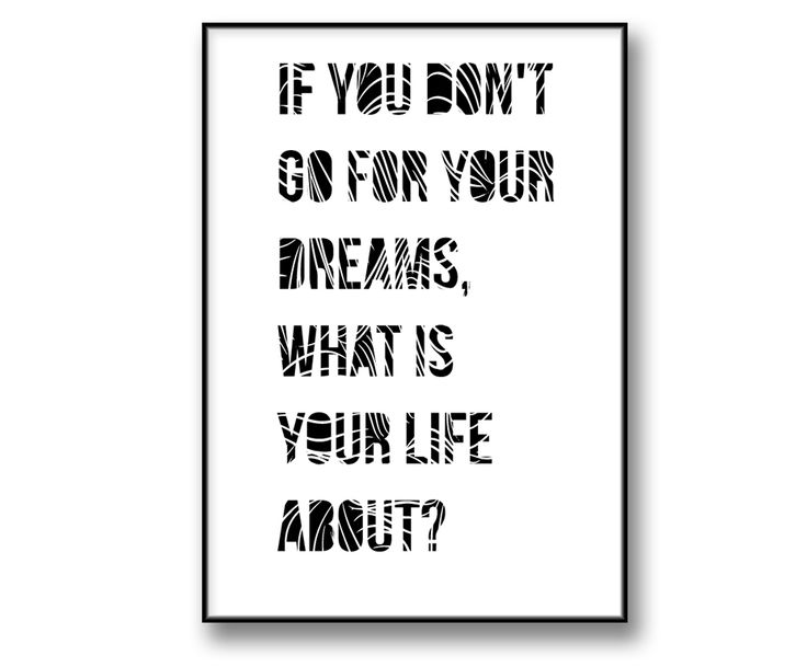 """If you don't go for your #dreams, what is your life about?"" posters / tavla"