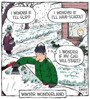 Winter wonderland - I wonder if I'll slip (on the icy sidewalk), I wonder if I'll have school? I wonder if my car will start?
