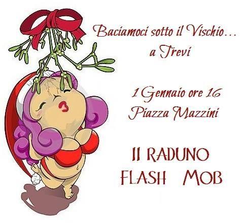 Flash Mob  'Baciamoci sotto il vischio'...chi si bacia il 1 dell'anno si bacia tutto l'anno!! @ Trevi PG - 1-Gennaio https://www.evensi.it/flash-mob-baciamoci-sotto-il-vischiochi-si-bacia-il-1/166526569