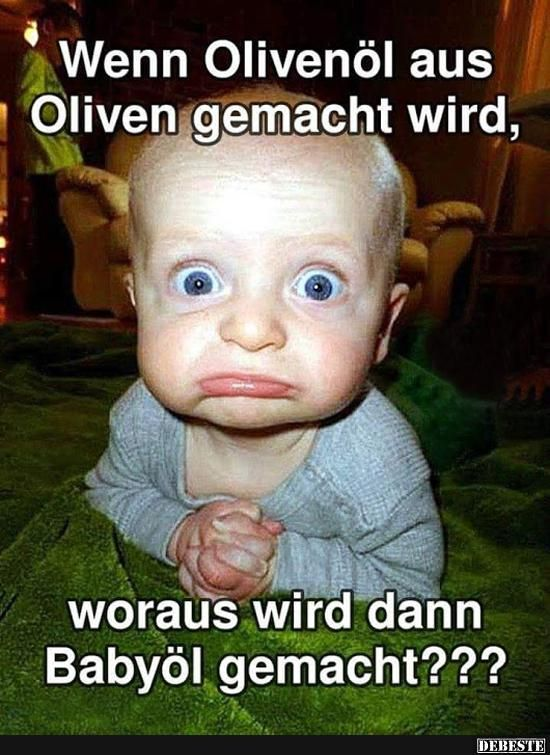 Wenn Olivenöl aus Oliven gemacht wird.. | Lustige Bilder, Sprüche, Witze, echt lustig