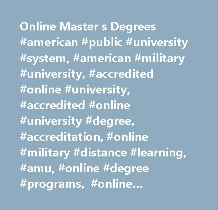 Online Master s Degrees #american #public #university #system, #american #military #university, #accredited #online #university, #accredited #online #university #degree, #accreditation, #online #military #distance #learning, #amu, #online #degree #programs, #online #university #degree #programs, #online #education, #online #university, #online #distance #learning #university, #army #distance #learning, #military #university, #military #studies, #military #tuition #assistance, #associate…