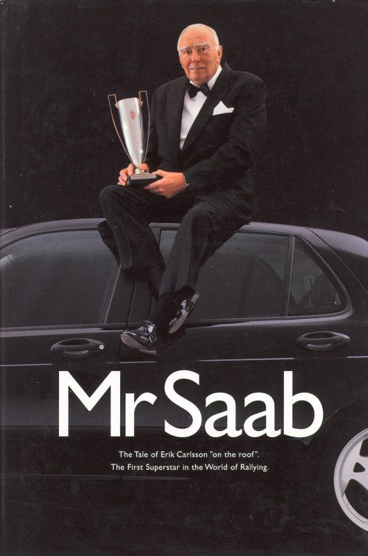 "Mr Saab. 1999. A book about Saab legend Erik Carlsson, who gained his nickname ""On the Roof"" Carlsson by racing and winning in Saabs in the 1960's. The competition didn't think the little Saab had chance, but they didn't know who was behind the wheel. Erik Carlsson's spirit has been an inspiration to Saab design ever since. Includes great photos and detailed explanations of the Saabs raced."