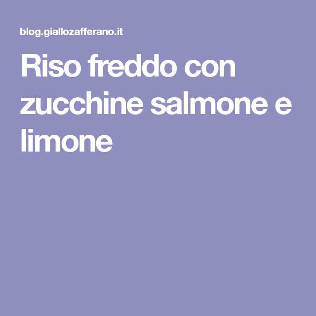 Riso freddo con zucchine salmone e limone