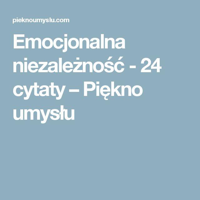 Emocjonalna niezależność - 24 cytaty – Piękno umysłu
