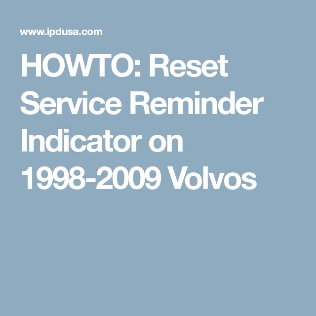 HOWTO: Reset Service Reminder Indicator on 1998-2009 Volvos