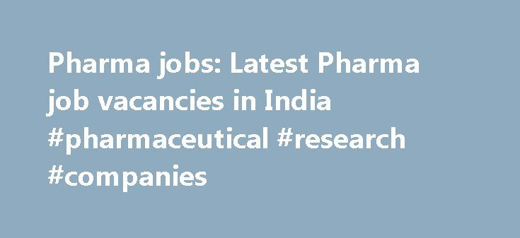 Pharma jobs: Latest Pharma job vacancies in India #pharmaceutical #research #companies http://pharma.remmont.com/pharma-jobs-latest-pharma-job-vacancies-in-india-pharmaceutical-research-companies/  #pharma job # Latest Pharma Jobs Fresher Government Jobs by State Latest Pharma Jobs Freshersworld offers number of Pharma jobs for Freshers in India. There are 8 job vacancies available in Pharma category for freshers & experienced. Top cities to apply for Pharma jobs are Chennai. Delhi. Jodhpur…