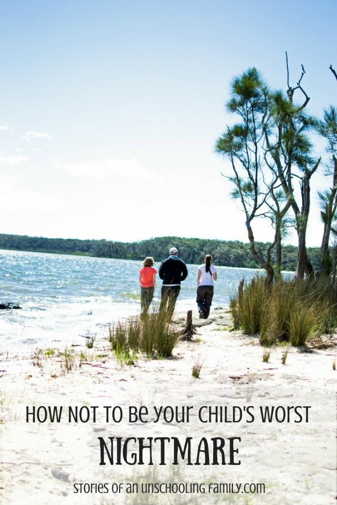 How NOT to Be Your Child's Worst Nightmare - Stories of an Unschooling Family