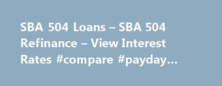 SBA 504 Loans – SBA 504 Refinance – View Interest Rates #compare #payday #loans http://loan.remmont.com/sba-504-loans-sba-504-refinance-view-interest-rates-compare-payday-loans/  #sba loan rates # SBA Loans – 504 Program & Refinancing Commercial Loan Direct offers SBA loans including the 504 program and the 7a program. Please note that the House and Senate are making some important changes to SBA loans and the 504 program as part of the new economic stimulus package. What is the…The post SBA…