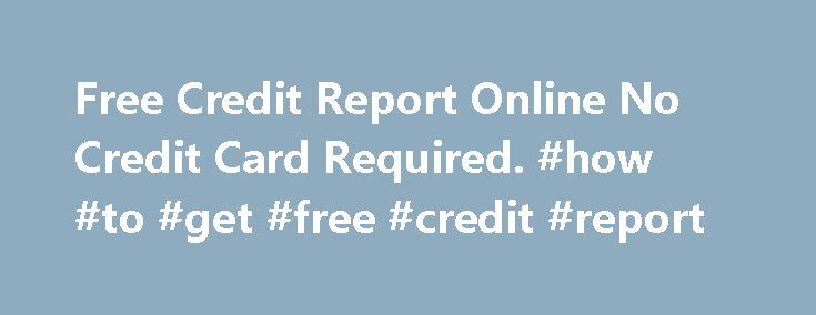 Free Credit Report Online No Credit Card Required. #how #to #get #free #credit #report http://credits.remmont.com/free-credit-report-online-no-credit-card-required-how-to-get-free-credit-report/  #free online credit report no credit card required # Free Credit Report Online No Credit Card Required Clara Said: i am trying to find an online free credit report that does not require an cc info at all, i dont…  Read moreThe post Free Credit Report Online No Credit Card Required. #how #to #get…