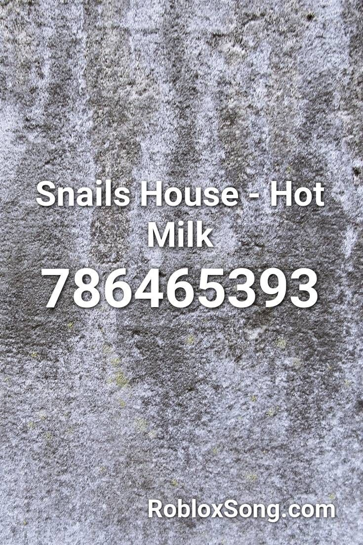 Snails House Hot Milk Roblox Id Roblox Music Codes In 2020