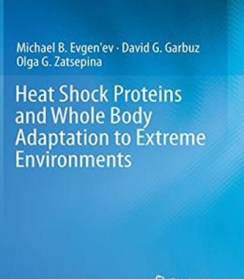 Heat Shock Proteins And Whole Body Adaptation To Extreme Environments By Michael B. Evgen'Ev PDF
