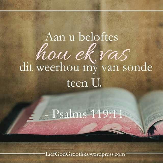 Psalms 119:11 Aan u beloftes hou ek vas, dit weerhou my van sonde teen U.  Ons moet God se Woord bêre in ons hart, sodat ons nie teen Hom sondig nie, en Sy seëninge kan geniet.