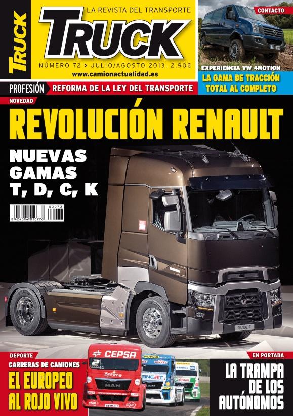 Revista TRUCK Nº 72 - Julio / Agosto 2013  www.camionactualidad.es Experiencia VW 4 MOTION Revolución RENAULT - Gamas T,D,C,K. Carreras de Camiones Reforma de la LOTT