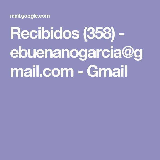 Recibidos (358) - ebuenanogarcia@gmail.com - Gmail