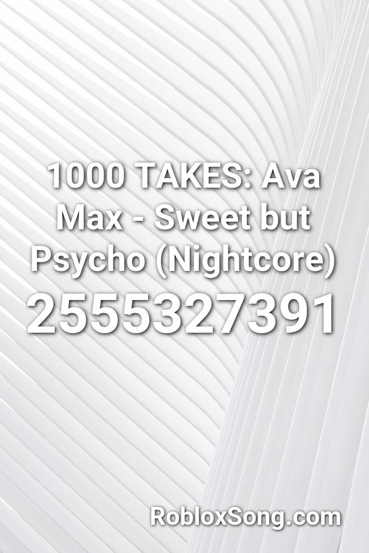 1000 Takes Ava Max Sweet But Psycho Nightcore Roblox Id