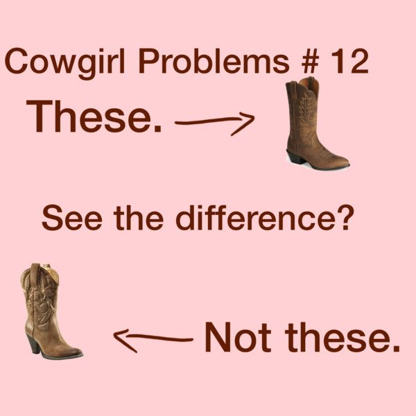 """Cowgirl Problems 12"" So true!! Hate when girls call these fashion boots"