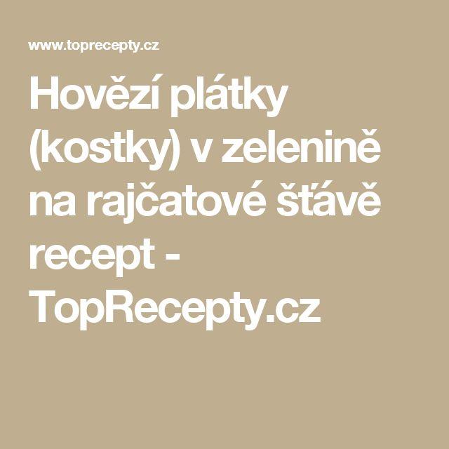 Hovězí plátky (kostky) v zelenině na rajčatové šťávě recept - TopRecepty.cz