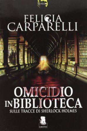 Omicidio in biblioteca. Sulle tracce di Sherlock Holmes: Amazon.it: Felicia Carparelli, E. Cecchini: Libri