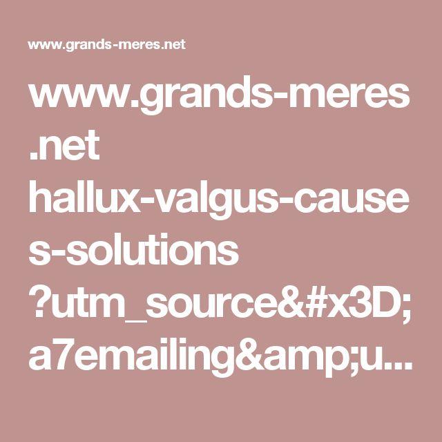 www.grands-meres.net hallux-valgus-causes-solutions ?utm_source=a7emailing&utm_medium=email&utm_campaign=video