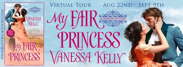 My Fair Princess (#Improperprincesses #1) by Vanessa Kelly - Blog Tour, Excerpt, Review & #Giveaway