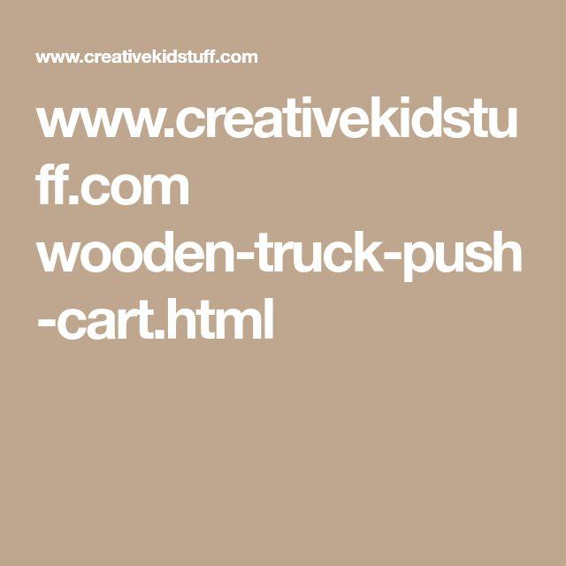 www.creativekidstuff.com wooden-truck-push-cart.html