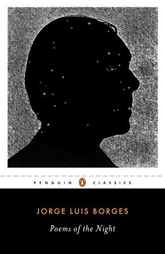 Poems of the Night: A Dual-Language Edition with Parallel Text (Penguin Classics):   <b>A dual-language volume of poems on darkness and light—many appearing in English for the first time—by one of the greatest writers of the twentieth century</b><br> <b> </b><br> Revered for his magnificent works of fiction, Jorge Luis Borges thought of himself primarily as a poet. <i>Poems of the Night</i> is a moving collection of the great literary visionary's poetic meditations on nighttime, darkne...
