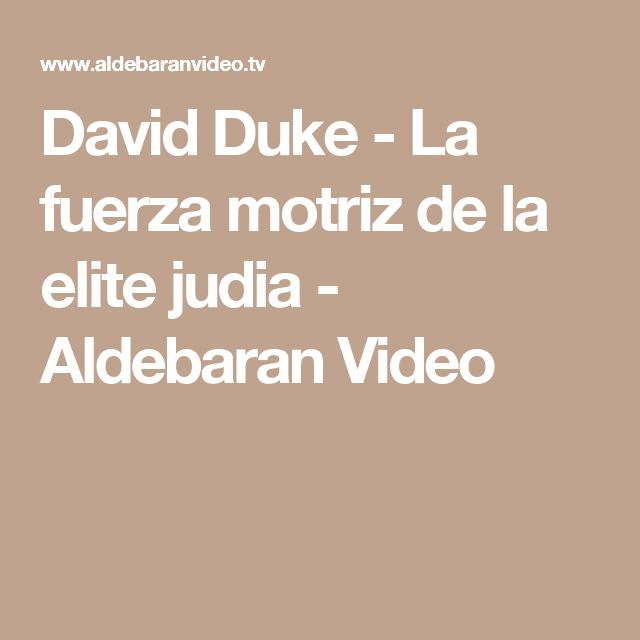 David Duke - La fuerza motriz de la elite judia - Aldebaran Video
