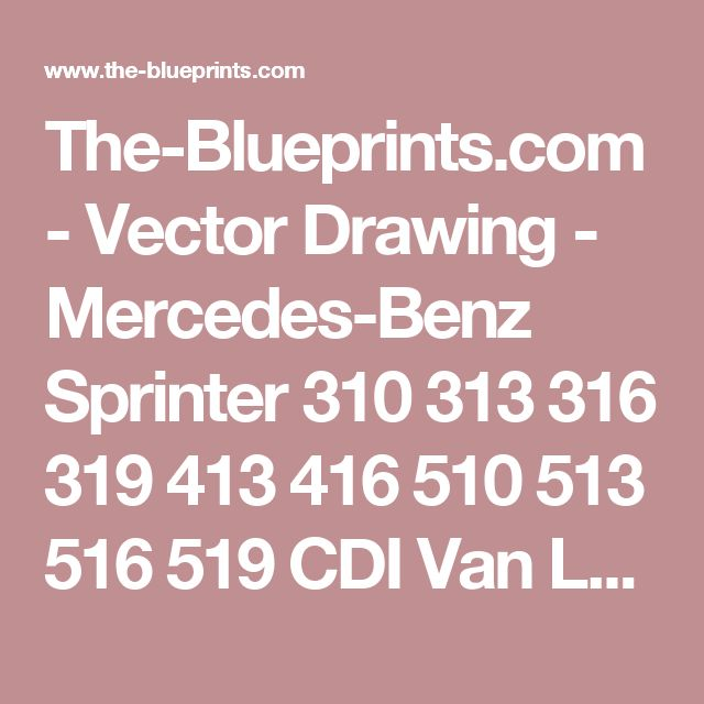 The-Blueprints.com - Vector Drawing - Mercedes-Benz Sprinter 310 313 316 319 413 416 510 513 516 519 CDI Van LWB High Roof