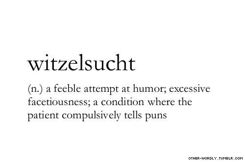 pronunciation | 'vit-szel-zUkt\                                    #condition, definitions, facetious, funnyman, german, idk is hard guys, will be better next time, witzelsucht, words, puns, humor,