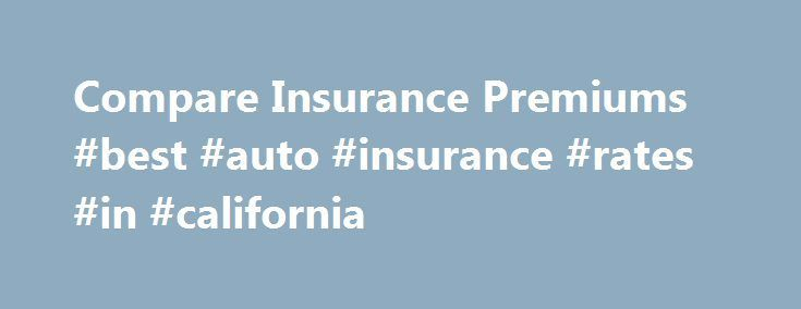 Awesome Compare Insurance Premiums #best #auto #insurance #rates #in #california furnitu... Check more at http://insurancequotereviews.top/blog/reviews/compare-insurance-premiums-best-auto-insurance-rates-in-california-furnitu/
