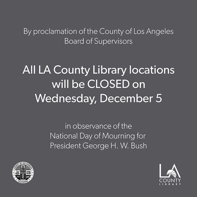 By Proclamation Of The County Of Los Angeles Board Of Supervisors All La County Library Locations Will Be Clos County Library Library Locations Day Of Mourning