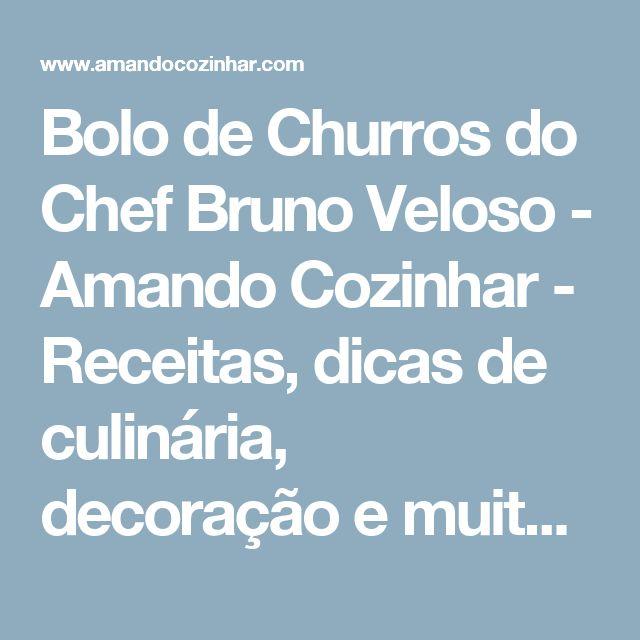Bolo de Churros do Chef Bruno Veloso - Amando Cozinhar - Receitas, dicas de culinária, decoração e muito mais!