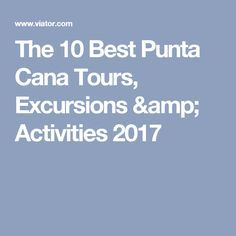 The 10 Best Punta Cana Tours, Excursions & Activities 2017