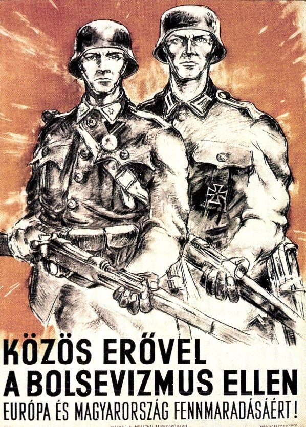"""Hungry  WW2  """"Joint Forces Against Bolshevish Europe and the survival of Hungary!""""  Posted by Germany"""