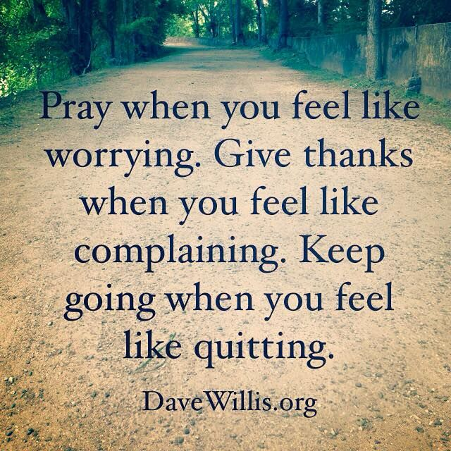 Dave Willis davewillis.org quote pray when you feel like worrying keep going