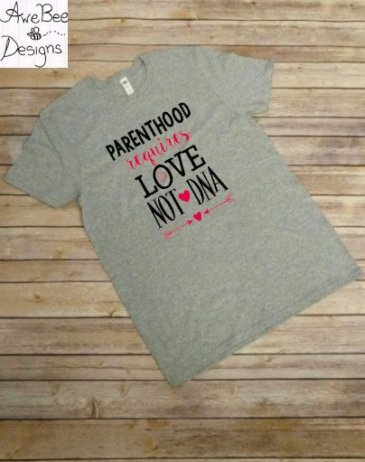 Parenthood Requires Love Not DNA shirt, Adoption Mom shirt, Mom gift, Mother's Day gift, Valentine's Day gift by AweBeeDesigns on Etsy