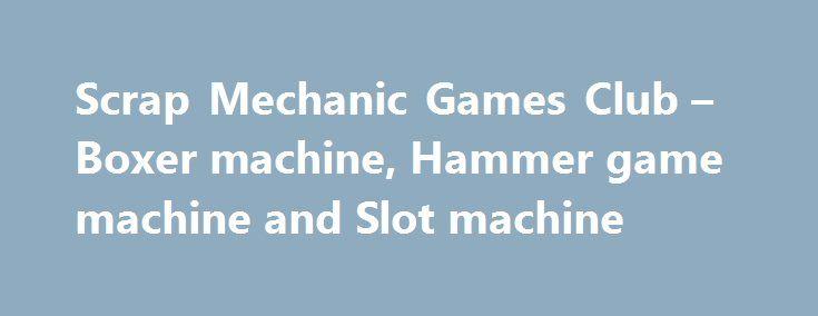Scrap Mechanic Games Club – Boxer machine, Hammer game machine and Slot machine http://casino4uk.com/2017/08/24/scrap-mechanic-games-club-boxer-machine-hammer-game-machine-and-slot-machine/  Scrap Mechanic Games Club – Boxer machine, Hammer game machine and Slot machine Tachi Palace Casino slots bonusesThe post Scrap Mechanic Games Club – Boxer machine, Hammer game machine and Slot machine appeared first on Casino4uk.com.