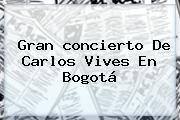 http://tecnoautos.com/wp-content/uploads/imagenes/tendencias/thumbs/gran-concierto-de-carlos-vives-en-bogota.jpg concierto Carlos Vives. Gran concierto de Carlos Vives en Bogotá, Enlaces, Imágenes, Videos y Tweets - http://tecnoautos.com/actualidad/concierto-carlos-vives-gran-concierto-de-carlos-vives-en-bogota/